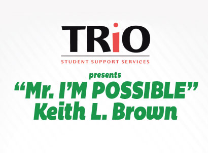 TRiO with text: Mr. I'm Possible Keith L Brown