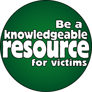Be a knowledgeable resource for victims